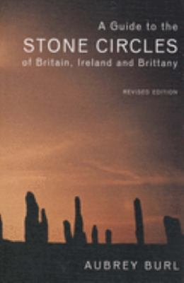 A Guide to the Stone Circles of Britain, Ireland and Brittany: Second Edition 9780300114065