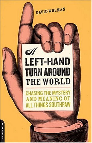 A Left-Hand Turn Around the World: Chasing the Mystery and Meaning of All Things Southpaw 9780306814983