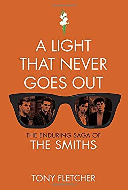 A Light That Never Goes Out: The Enduring Saga of the Smiths 9780307715951