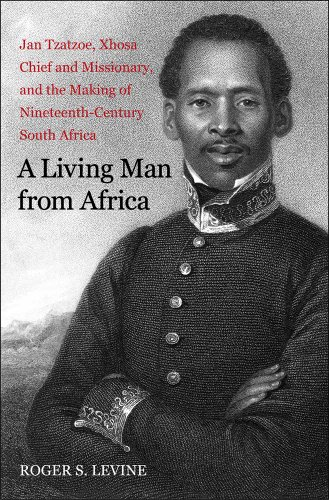 A Living Man from Africa: Jan Tzatzoe, Xhosa Chief and Missionary, and the Making of Nineteenth-Century South Africa 9780300125214
