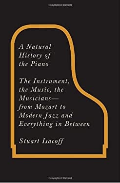 A Natural History of the Piano: The Instrument, the Music, the Musicians: From Mozart to Modern Jazz, and Everything in Between 9780307266378