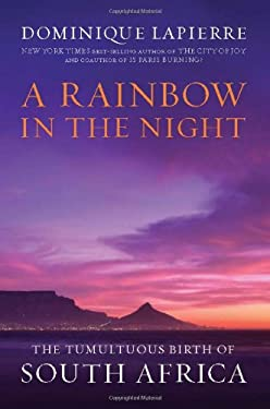 A Rainbow in the Night: The Tumultuous Birth of South Africa 9780306818479