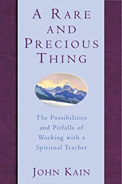 A Rare and Precious Thing: The Possibilities and Pitfalls of Working with a Spiritual Teacher 9780307335920