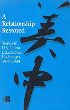 A Relationship Restored: Trends in U.S.-China Educational Exchanges, 1978-1984 9780309036788