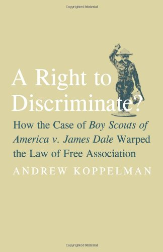 A Right to Discriminate?: How the Case of Boy Scouts of America v. James Dale Warped the Law of Free Association 9780300121278
