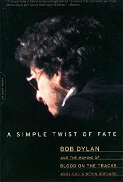 A Simple Twist of Fate: Bob Dylan and the Making of Blood on the Tracks 9780306814136