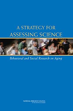 A Strategy for Assessing Science: Behavioral and Social Research on Aging 9780309103978