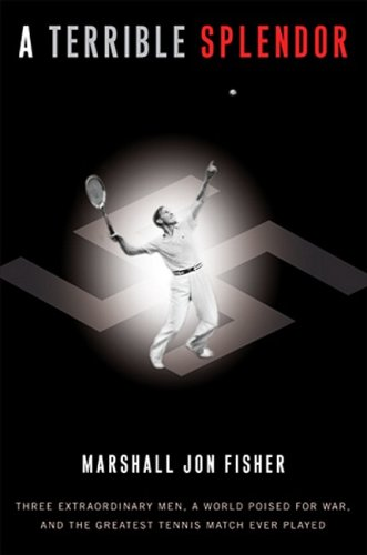 A Terrible Splendor: Three Extraordinary Men, a World Poised for War, and the Greatest Tennis Match Ever Played 9780307393944