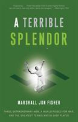 A Terrible Splendor: Three Extraordinary Men, a World Poised for War, and the Greatest Tennis Match Ever Played 9780307393951