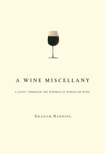 A Wine Miscellany: A Jaunt Through the Whimsical World of Wine 9780307346353