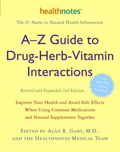 A-Z Guide to Drug-Herb-Vitamin Interactions: Improve Your Health and Avoid Side Effects When Using Common Medications and Natural Supplements Together 9780307336644