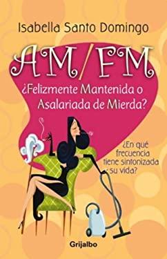 AM/FM: Felizmente Mantenida O Asalariada de Mierda? 9780307391605