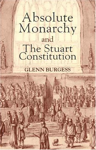 Absolute Monarchy and the Stuart Constitution 9780300065329