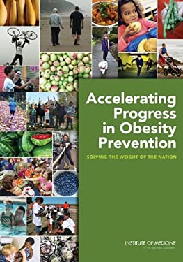 Accelerating Progress in Obesity Prevention: Solving the Weight of the Nation 9780309221542