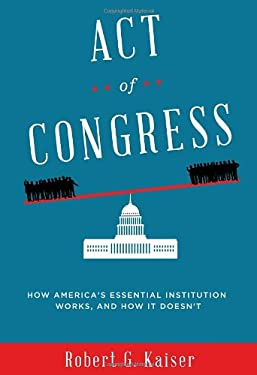 Act of Congress: How America's Essential Institution Works, and How It Doesn't 9780307700162