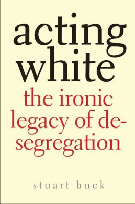 Acting White: The Ironic Legacy of Desegregation 9780300123913