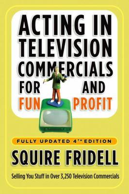 Acting in Television Commercials for Fun and Profit: Fully Updated 9780307450241