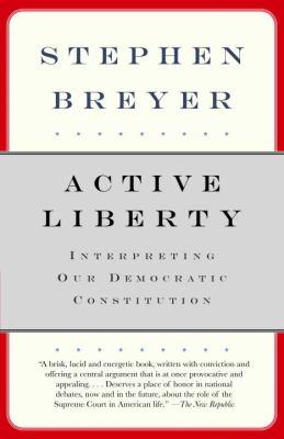 Active Liberty: Interpreting Our Democratic Constitution 9780307274946