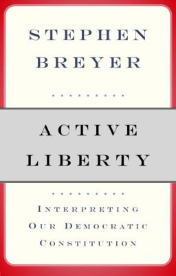 Active Liberty: Interpreting Our Democratic Constitution 9780307263131