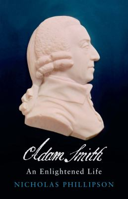 Adam Smith: An Enlightened Life 9780300177671
