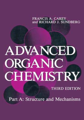 Advanced Organic Chemistry: Part A: Structure and Mechanisms 9780306434402