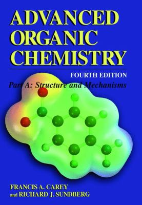 Advanced Organic Chemistry: Part A: Structure and Mechanisms 9780306462429