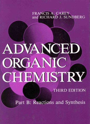 Advanced Organic Chemistry: Part B: Reactions and Synthesis 9780306434570
