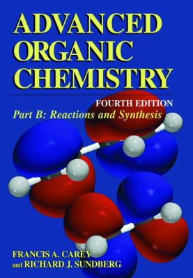 Advanced Organic Chemistry: Part B: Reaction and Synthesis 9780306462450