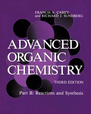 Advanced Organic Chemistry: Part B: Reactions and Synthesis 9780306434563