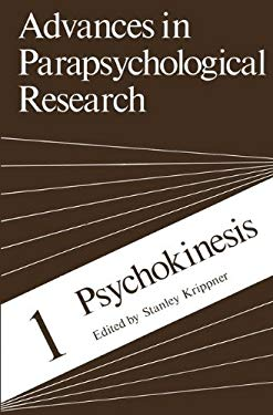 Advances in Parapsychological Research: Vol. 1: Psychokinesis 9780306325014