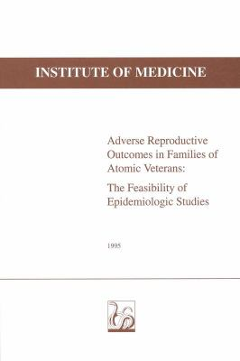 Adverse Reproductive Outcomes in Families of Atomic Veterans: The Feasibility of Epidemiologic Studies 9780309053402