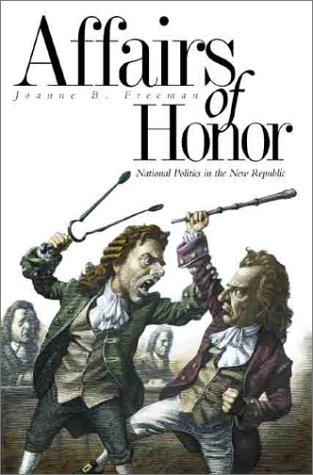Affairs of Honor: National Politics in the New Republic 9780300088779