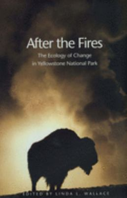 After the Fires: The Ecology of Change in Yellowstone National Park 9780300100488