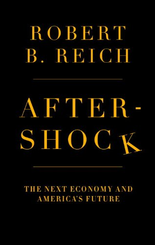 Aftershock: The Next Economy and America's Future 9780307592811