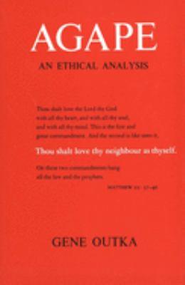 Agape: An Ethical Analysis 9780300021226