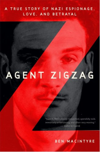 Agent Zigzag: A True Story of Nazi Espionage, Love, and Betrayal 9780307353405