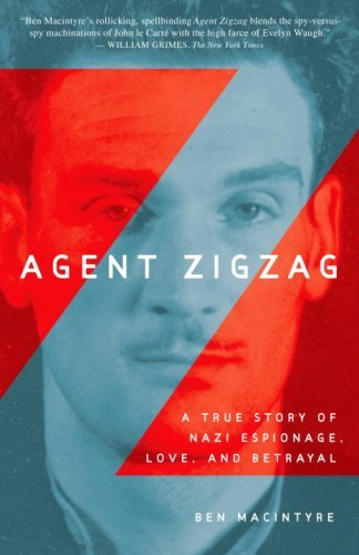 Agent Zigzag: A True Story of Nazi Espionage, Love, and Betrayal 9780307353412