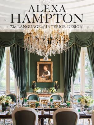 Alexa Hampton: The Language of Interior Design 9780307460530