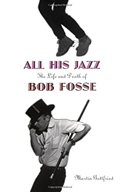All His Jazz: The Life and Death of Bob Fosse 9780306808371