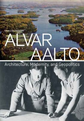 Alvar Aalto: Architecture, Modernity, and Geopolitics 9780300114287