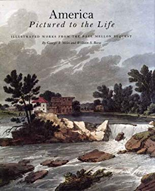 America Pictured to the Life: Illustrated Works from Paul Mellon Bequest 9780300133950