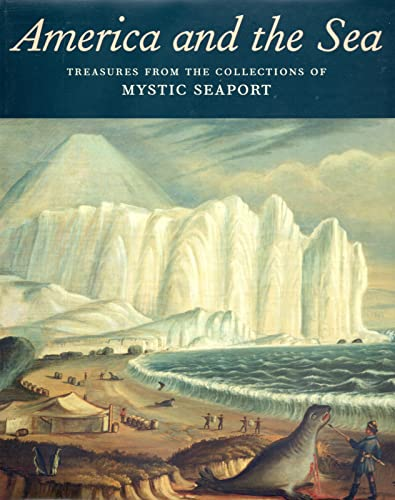 America and the Sea: Treasures from the Collections of Mystic Seaport 9780300114027