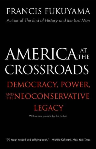 America at the Crossroads: Democracy, Power, and the Neoconservative Legacy 9780300122534