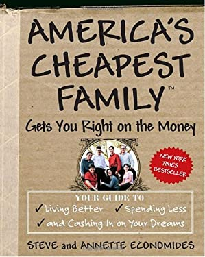 America's Cheapest Family Gets You Right on the Money: Your Guide to Living Better, Spending Less, and Cashing in on Your Dreams 9780307339454