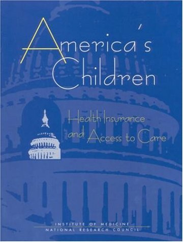 America's Children: Health Insurance and Access to Care 9780309065603