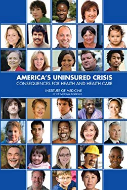 America's Uninsured Crisis: Consequences for Health and Health Care 9780309127899