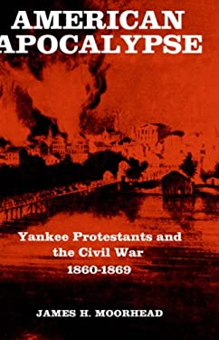 American Apocalypse: Yankee Protestants and the Civil War 1860-1869 9780300021523