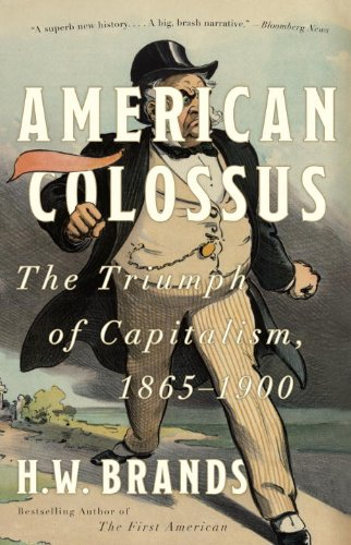 American Colossus: The Triumph of Capitalism, 1865-1900 9780307386779