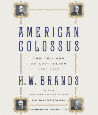 American Colossus: The Triumph of Capitalism, 1865-1900 9780307737465