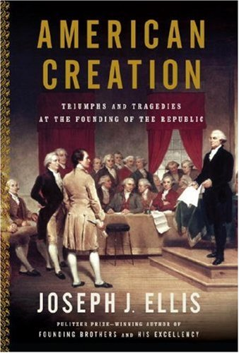 American Creation: Triumphs and Tragedies at the Founding of the Republic 9780307263698